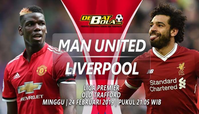 Prediksi Liga Inggris Manchester United vs Liverpool 24 Februari 2019