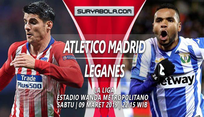 Prediksi Atletico Madrid vs Leganes 09 Maret 2019