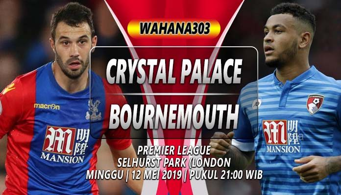 Prediksi Crystal Palace vs Bournemouth 12 Mei 2019