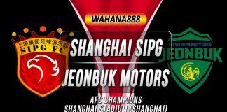 Prediksi Shanghai SIPG vs Jeonbuk Motors 19 Juni 2019