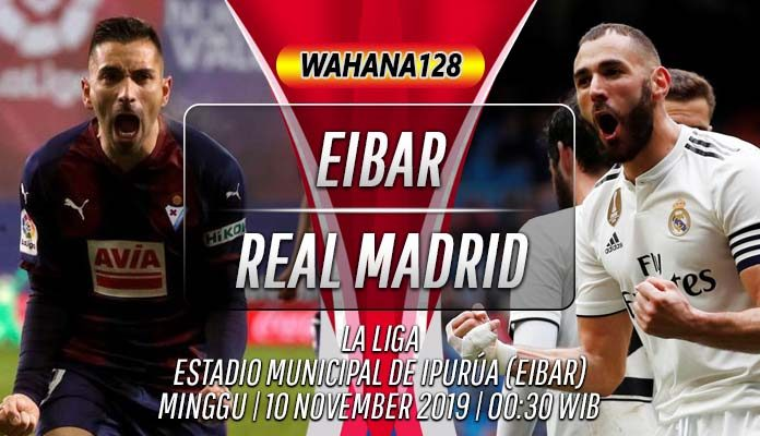 Prediksi Eibar vs Real Madrid 10 November 2019