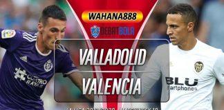 Prediksi Real Valladolid vs Valencia 22 Desember 2019