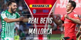 Prediksi Real Betis vs Mallorca 22 Februari 2020