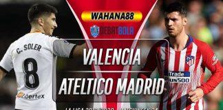 Prediksi Valencia vs Ateltico Madrid 15 Februari 2020