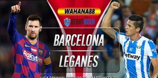 Prediksi Barcelona vs Leganes 17 Juni 2020