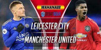 Prediksi Leicester City vs Manchester United 26 Juli 2020