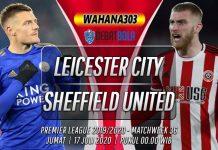 Prediksi Leicester City vs Sheffield United 17 Juli 2020