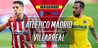 Prediksi Atletico Madrid vs Villarreal 3 Oktober 2020