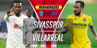 Prediksi Sivasspor vs Villarreal 4 Desember 2020